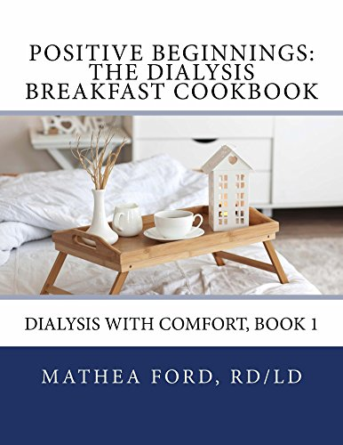 Positive Beginnings-The Dialysis Breakfast Cookbook (Dialysis with Comfort 1) by Mathea Ford