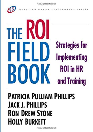 The ROI Fieldbook: Strategies for Implementing ROI in HR and ...