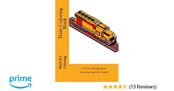 Train Coloring Book: A Stress Management Coloring Book For Adults ...