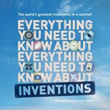 Everything You Need to Know About Inventions: The world?s greatest inventions, in a nutshell by Heatley, Michael, Salter, Colin (2012) Paperback