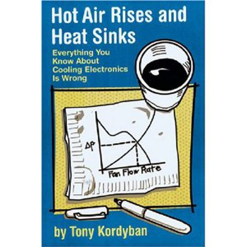 - Hot Air Rises and Heat Sinks: Everything You Know About Cooling Electronics Is Wrong