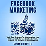 Facebook Marketing: World Class Strategies for Optimizing Your Page, Getting Lots of Likes and Creating Compelling Facebook Ads That Produce Powerful Results