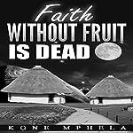 Faith Without Fruit Is Dead | Kone Mphela
