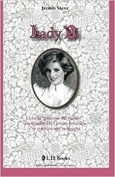 Book Lady Di: La bella princesa del pueblo que desafio a la Corona britanica y se eternizo tras su muerte: Volume 3 (Reinas y cortesanas)