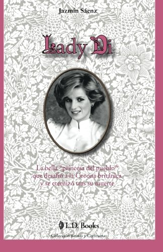 Lady Di: La bella princesa del pueblo que desafio a la Corona britanica y se eternizo tras su muerte (Reinas y cortesanas) (Volume 3) (Spanish Edition)