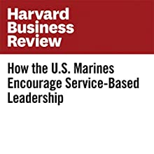 How the U.S. Marines Encourage Service-Based Leadership Other by Angie Morgan, Courtney Lynch Narrated by Fleet Cooper