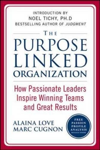 The Purpose Linked Organization: How Passionate Leaders Inspire Winning Teams and Great Results (Business Books)