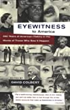 Eyewitness to America: 500 Years of American History in the Words of Those Who Saw It Happen, , 067976724X