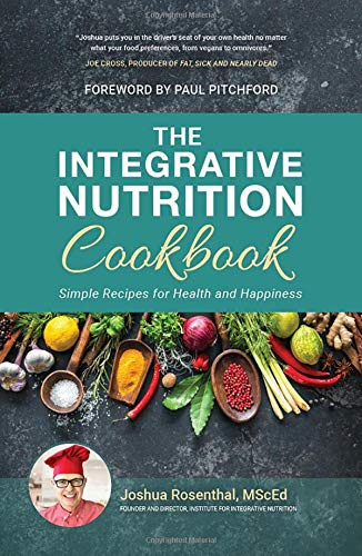 Rosenthal, M: The Integrative Nutrition Cookbook: Simple Recipes for Health and Happiness
