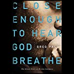 Close Enough to Hear God Breathe | Greg Paul