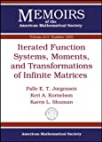 img - for Iterated Function Systems, Moments, and Transformations of Infinite Matrices (Memoirs of the American Mathematical Society, September 2011) book / textbook / text book