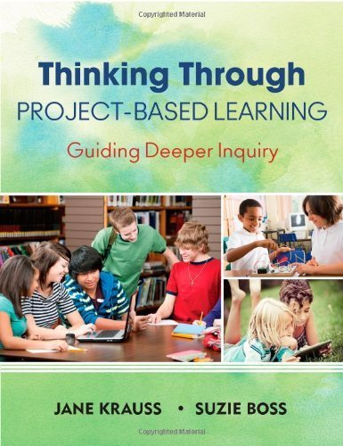 Thinking Through Project-Based Learning: Guiding Deeper Inquiry by Krauss, Jane I. Published by Corwin 1st (first) edition (2013) Paperback