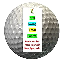 Golf Swing Total Control - Fewer Strokes More Fun with New Approach! by [Scott, Daniel]