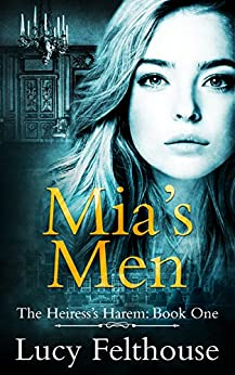 Mia's Men: A Reverse Harem Romance Novel (The Heiress's Harem Book 1) by [Felthouse, Lucy]