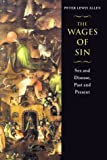 img - for The Wages of Sin: Sex and Disease, Past and Present by Peter Lewis Allen (2000-06-01) book / textbook / text book