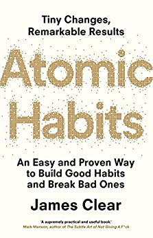 Atomic Habits: An Easy And Proven Way To Build Good Habits And Break Bad Ones                                                    by James Clear