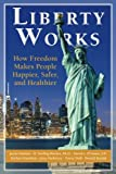 img - for Liberty Works: How Freedom Makes People Happier, Safer, and Healthier book / textbook / text book
