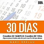30 Días [30 Days]: Cambia De Hábitos, Cambia De Vida [Changing Habits, Lifestyle Changes] | Marc Reklau