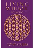 Living With Soul: An Old Soul's Guide to Life, the Universe, and Everything, Vol. 2
