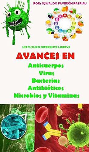 Avances en: Anticuerpos, Virus, Bacterias, Antibióticos, Microbios, Flora Intestinal,