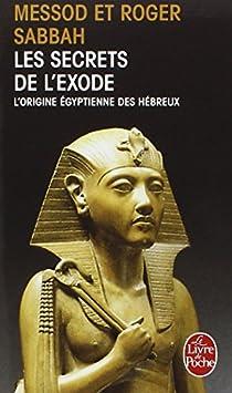 Les Secrets de l'Exode : l'origine égyptienne des Hébreux par Sabbah