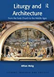 img - for Liturgy and Architecture: From the Early Church to the Middle Ages (Liturgy, Worship and Society Series) book / textbook / text book