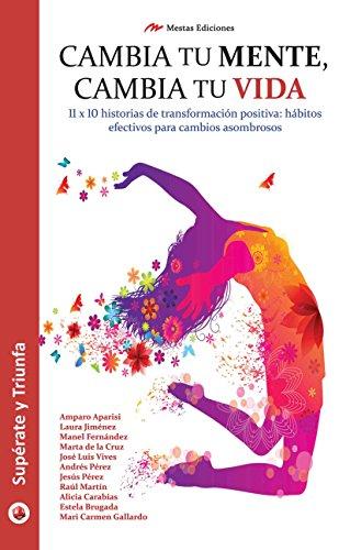 Cambia tu mente, cambia tu vida: 11x10 historias para lograr la mejor versión de ti mismo (Spanish Edition)