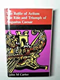 The battle of Actium: The rise & triumph of Augustus Caesar, (Turning points in history)