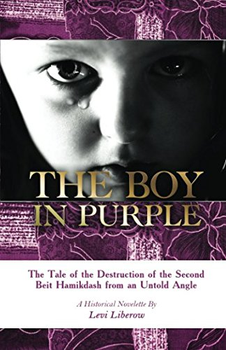 The Boy in Purple: The tale of the destruction of the second Holy Temple from an untold angle, based on Midrashic texts & historical accounts