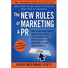 The New Rules of Marketing & PR: How to Use Social Media, Online Video, Mobile Applications, Blogs, News Releases, and Viral Marketing to Reach Buyers Directly