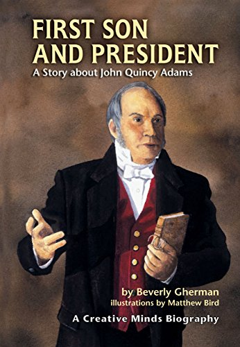 First Son and President: A Story about John Quincy Adams (Creative Minds Biography)