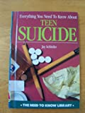 Everything You Need to Know about Teen Suicide, Jay Schliefer, 0823908127