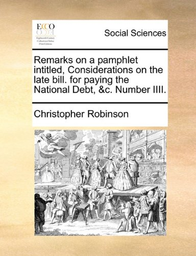 Download Remarks on a pamphlet intitled, Considerations on the late bill. for paying the National Debt, &c. Number IIII. ebook