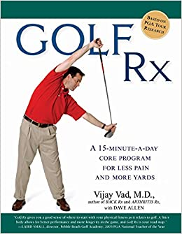 ff9c053442e Golf Rx  A 15-Minute-a-Day Core Program for More Yards and Less Pain  Vijay  Vad M.D.