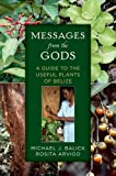 Download Messages from the Gods: A Guide to the Useful Plants of Belize in PDF ePUB Free Online