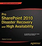 Pro SharePoint 2010 Disaster Recovery and High Availability, Stephen Cummins, 1430239514