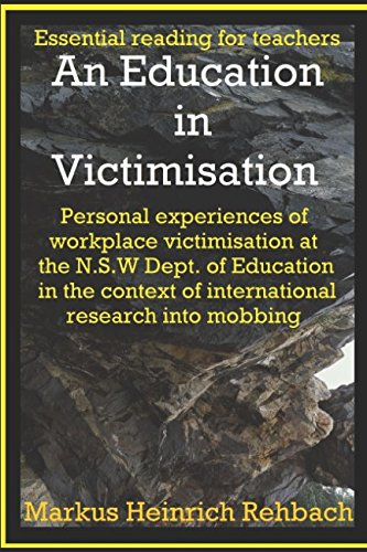An Education In Victimisation: Personal Experiences Of Workplace Victimisation in the N.S.W Department Of Education, In The Context Of International Research Into Mobbing