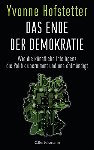 Das Ende der Demokratie: Wie die künstliche Intelligenz die Politik übernimmt und uns entmündigt Gebundenes Buch – 26. September 2016 Yvonne Hofstetter C. Bertelsmann Verlag 3570103064 Politikwissenschaft