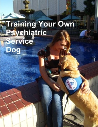 Training Your Own Psychiatric Service Dog (Psychiatric Service Dog compare prices)