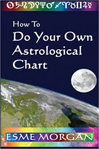 How To Do Your Own Astrological Chart Esme Morgan 9781495954344