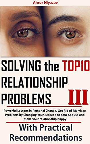 Pdf Parenting Solving the top 10 Relationship Problems 3: Powerful Lessons in Personal Change. Get Rid of Marriage Problems by Changing Your Attitude to Your Spouse and make your relationship happy.