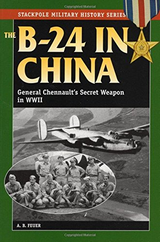 Read Online The B-24 in China: General Chennault's Secret Weapon in WWII (Stackpole Military History Series) pdf epub