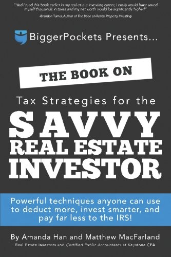 The Book on Tax Strategies for the Savvy Real Estate Investor: Powerful techniques anyone can use to deduct more, invest smarter, and pay far less to the IRS! (Using 401k To Invest In Real Estate)
