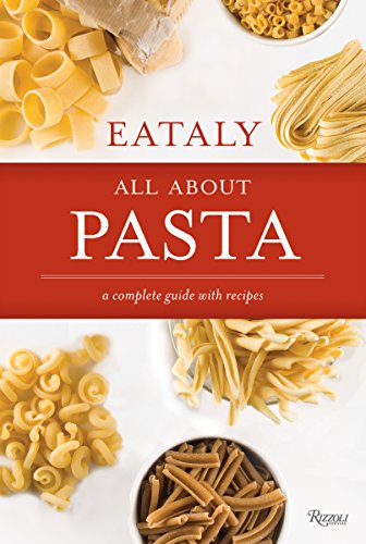 Eataly: All About Pasta: A Complete Guide with Recipes by Eataly