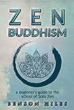Zen Buddhism: a beginner's guide to the school of Soto Zen (Zen Buddhism Series Book 4)