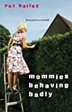 Mommies Behaving Badly by Roz Bailey front cover