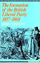 The Formation of the British Liberal Party 1857-1868