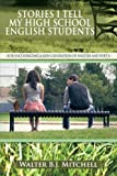 Stories I Tell My High School English Students, Walter B. J. Mitchell, 1477247998