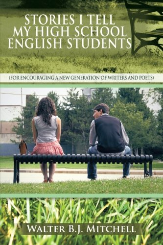 Stories I Tell My High School English Students: (For Encouraging a New Generation of Writers and Poets) ebook