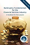 Bankruptcy Fundamentals for the Financial Services Industry : A Handbook for Non-Lawyers, Debra Lee Hovatter, 0979274265